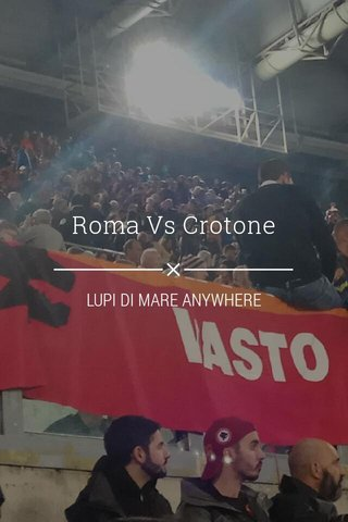 Roma Vs Crotone LUPI DI MARE ANYWHERE