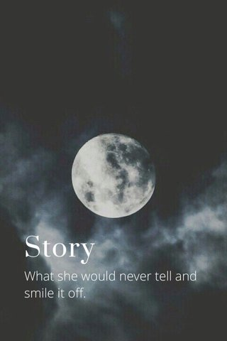 Story What she would never tell and smile it off.