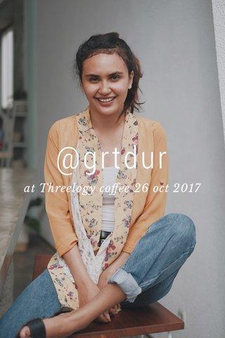 @grtdur at Threelogy coffee 26 oct 2017