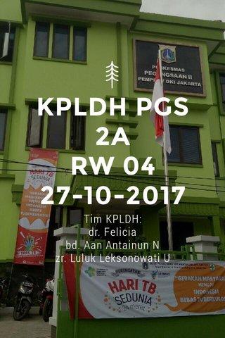 KPLDH PGS 2A RW 04 27-10-2017 Tim KPLDH: dr. Felicia bd. Aan Antainun N zr. Luluk Leksonowati U