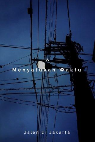 Menyatukan Waktu Jalan di Jakarta