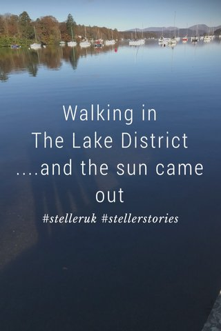 Walking in The Lake District ....and the sun came out #stelleruk #stellerstories
