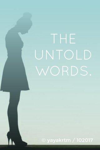 THE UNTOLD WORDS. © yayakrtm / 102017