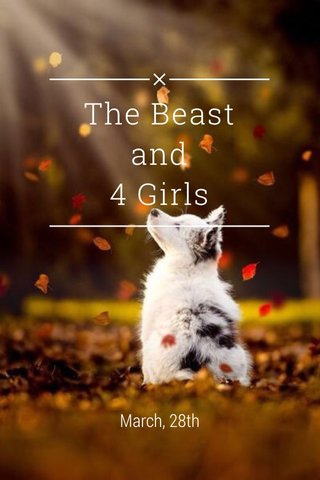 The Beast and 4 Girls March, 28th