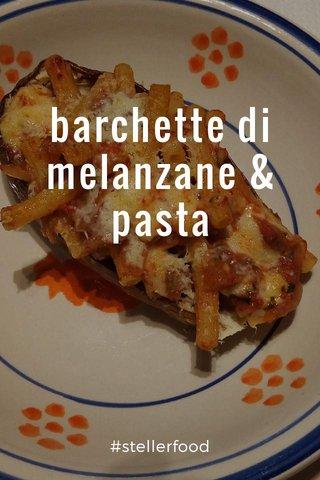 barchette di melanzane & pasta #stellerfood