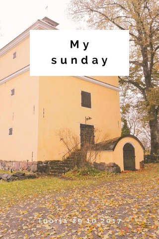My sunday Tuorla 29.10.2017