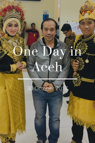 One Day in Aceh 30 October 2017
