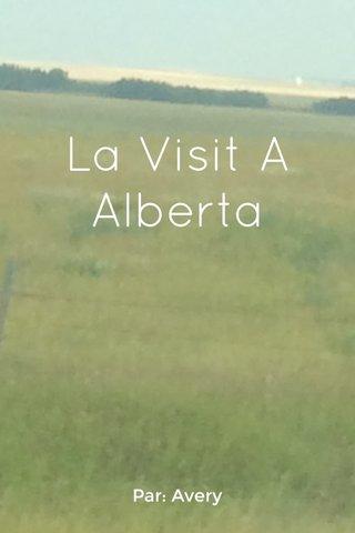 La Visit A Alberta Par: Avery