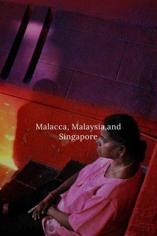 Malacca, Malaysia,and Singapore