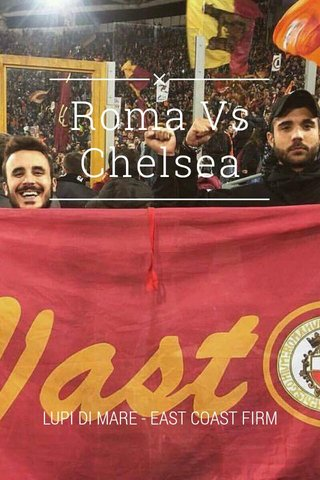 Roma Vs Chelsea LUPI DI MARE - EAST COAST FIRM