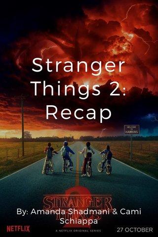 Stranger Things 2: Recap By: Amanda Shadmani & Cami Schiappa