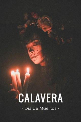 CALAVERA × Día de Muertos ×