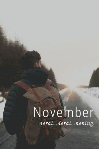 November derai...derai...hening.