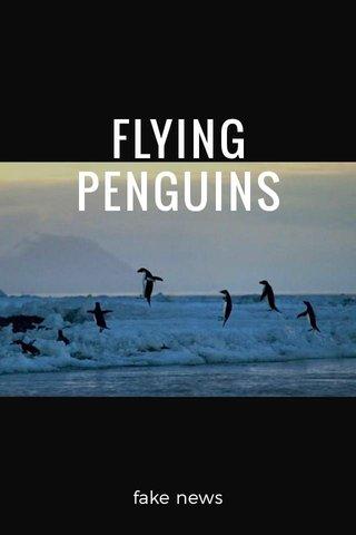 FLYING PENGUINS fake news