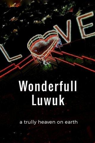Wonderfull Luwuk a trully heaven on earth