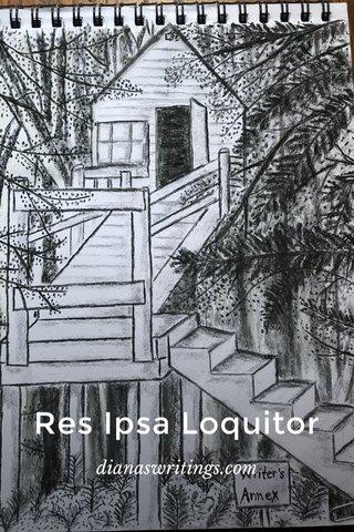 Res Ipsa Loquitor dianaswritings.com
