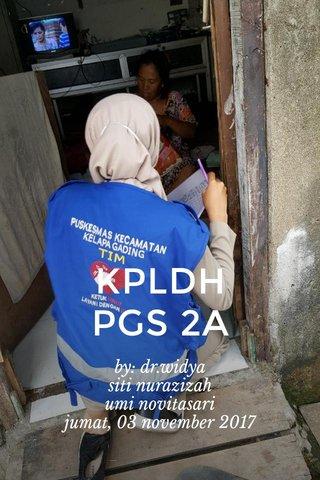 KPLDH PGS 2A by: dr.widya siti nurazizah umi novitasari jumat, 03 november 2017