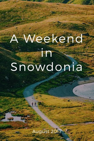 A Weekend in Snowdonia August 2017