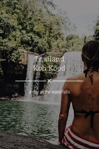 Thailand Koh Kood a day at the waterfalls