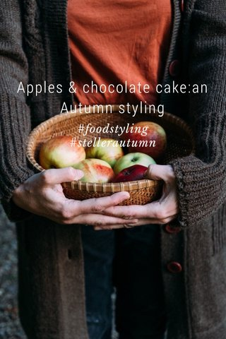Apples & chocolate cake:an Autumn styling #foodstyling #stellerautumn