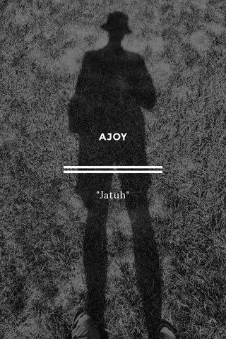 "AJOY ""Jatuh"""