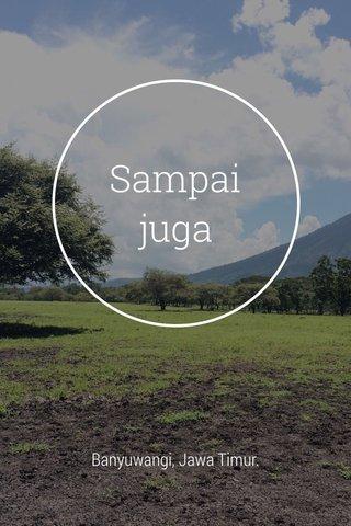 Sampai juga Banyuwangi, Jawa Timur.