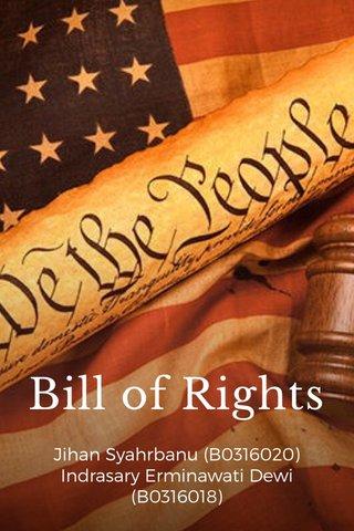 Bill of Rights Jihan Syahrbanu (B0316020) Indrasary Erminawati Dewi (B0316018)