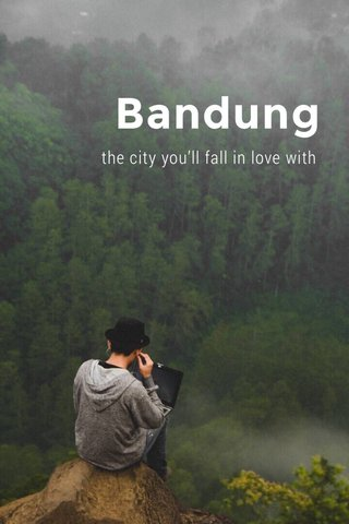 Bandung the city you'll fall in love with