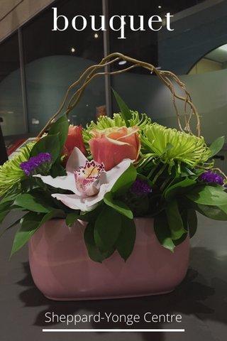 bouquet Sheppard-Yonge Centre