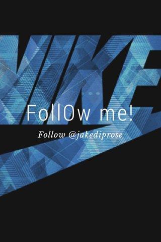 FollOw me! Follow @jakediprose