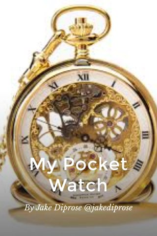 My Pocket Watch By Jake Diprose @jakediprose