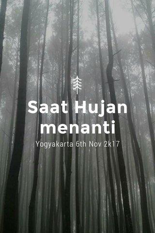 Saat Hujan menanti Yogyakarta 6th Nov 2k17