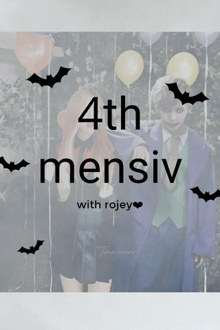 4th mensiv with rojey❤