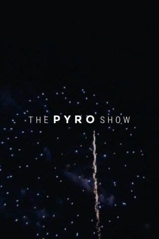 PYRO THE SHOW