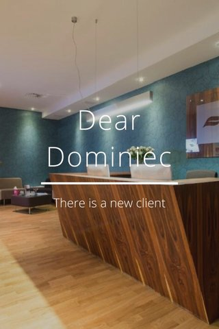 Dear Dominiec There is a new client