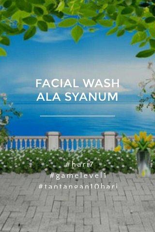 FACIAL WASH ALA SYANUM #hari7 #gamelevel1 #tantangan10hari #komunikasiproduktif #kuliahbunsayiip