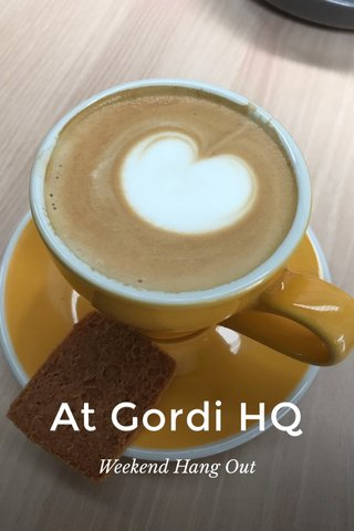 At Gordi HQ Weekend Hang Out