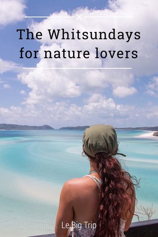 The Whitsundays for nature lovers Le Big Trip
