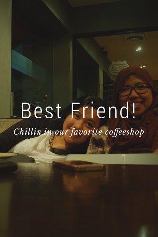 Best Friend! Chillin in our favorite coffeeshop