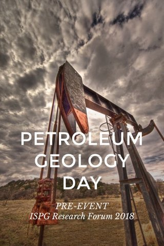 PETROLEUM GEOLOGY DAY PRE-EVENT ISPG Research Forum 2018