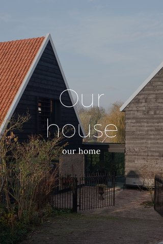 Our house our home