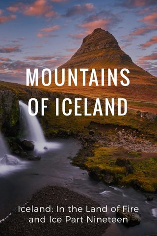 MOUNTAINS OF ICELAND Iceland: In the Land of Fire and Ice Part Nineteen