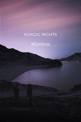 NORDIC NIGHTS #EpiXtrip