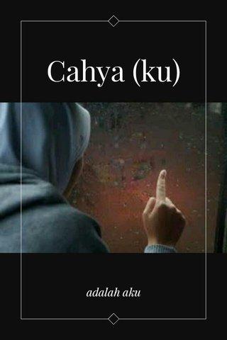 Cahya (ku) adalah aku