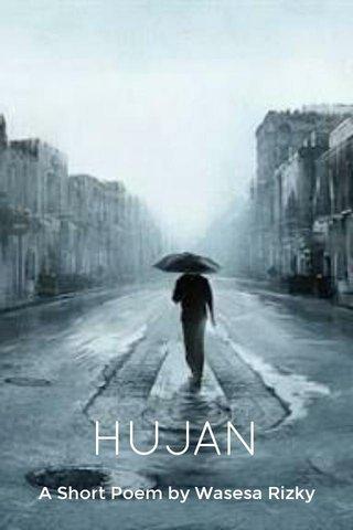 HUJAN A Short Poem by Wasesa Rizky