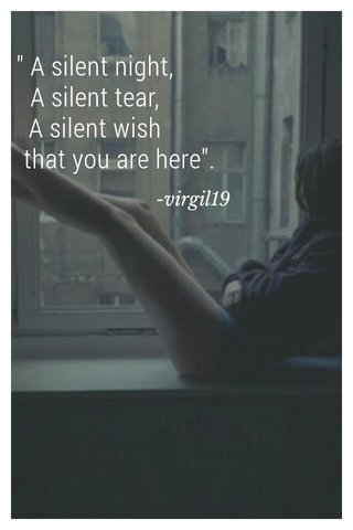 """"""" A silent night, A silent tear, A silent wish that you are here"""". -virgil19"""
