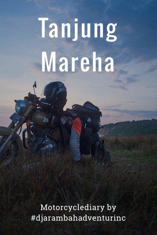 Tanjung Mareha Motorcyclediary by #djarambahadventurinc