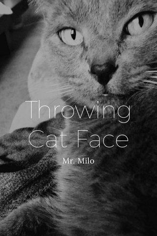 Throwing Cat Face Mr. Milo