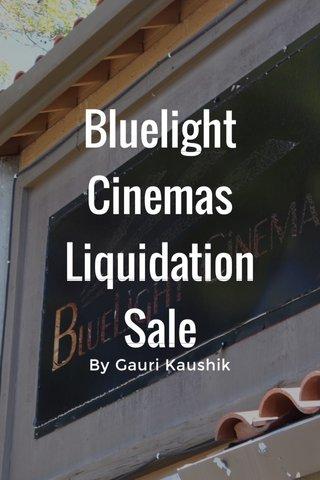 Bluelight Cinemas Liquidation Sale By Gauri Kaushik