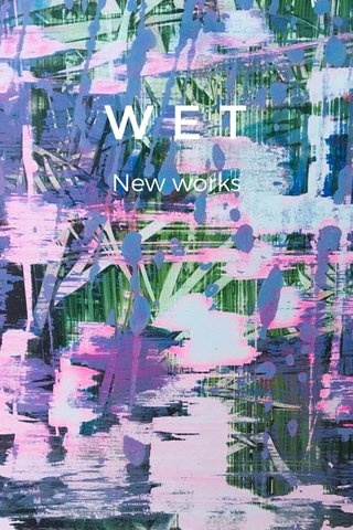 WET New works